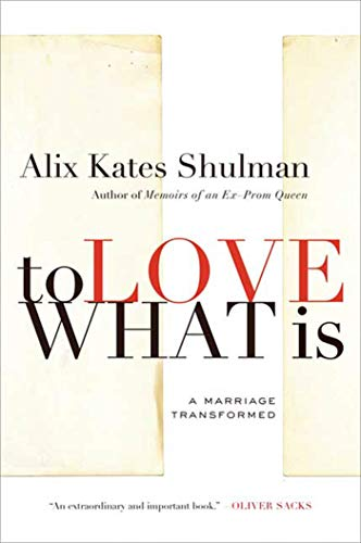 9780374532055: To Love What Is: A Marriage Transformed