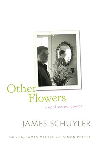 Other Flowers: Uncollected Poems: James Schuyler