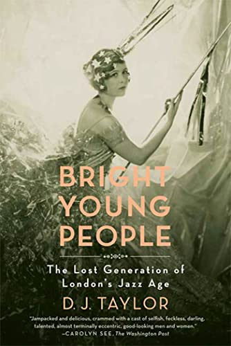 Bright Young People: The Lost Generation of: D. J. Taylor