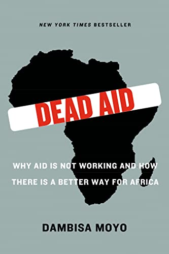 9780374532123: Dead Aid: Why Aid Is Not Working and How There Is a Better Way for Africa