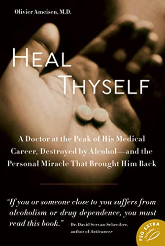 9780374532208: Heal Thyself: A Doctor at the Peak of His Medical Career, Destroyed by Alcohol--and the Personal Miracle That Brought Him Back