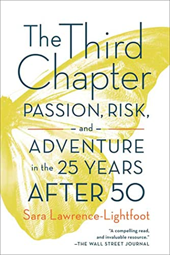 The Third Chapter: Passion, Risk, and Adventure in the 25 Years After 50: Lawrence-Lightfoot, Sara