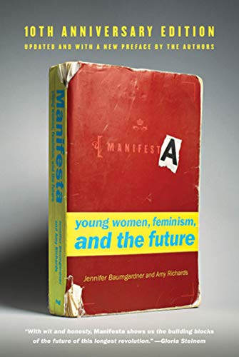 Manifesta [10th Anniversary Edition]: Young Women, Feminism, and the Future (0374532303) by Jennifer Baumgardner; Amy Richards