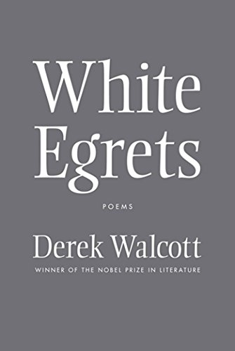 White Egrets: Poems (0374532702) by Derek Walcott
