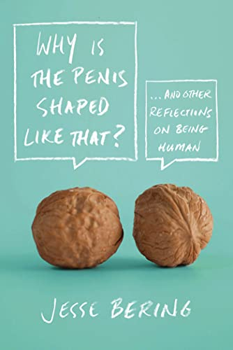 9780374532925: Why Is the Penis Shaped Like That?: And Other Reflections on Being Human