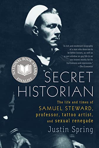 9780374533021: Secret Historian: The Life and Times of Samuel Steward, Professor, Tattoo Artist, and Sexual Renegade