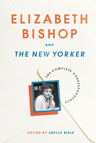 9780374533120: Elizabeth Bishop and the New Yorker