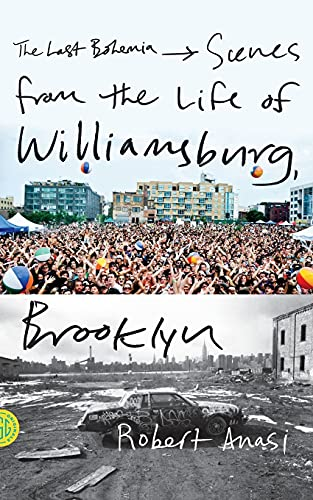 9780374533311: The Last Bohemia: Scenes from the Life of Williamsburg, Brooklyn