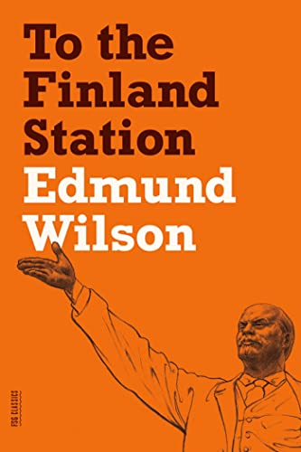 9780374533458: To the Finland Station: A Study in the Acting and Writing of History (FSG Classics)