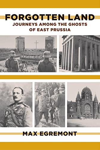 9780374533564: Forgotten Land: Journeys Among the Ghosts of East Prussia