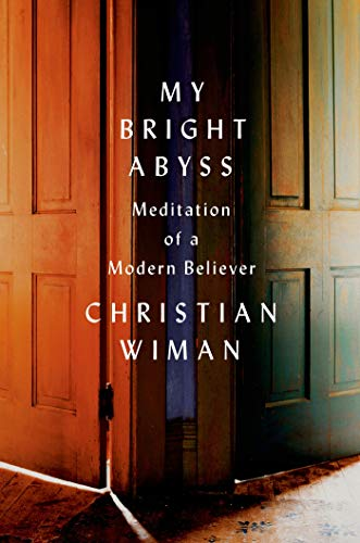 My Bright Abyss: Meditation of a Modern Believer: Wiman, Christian
