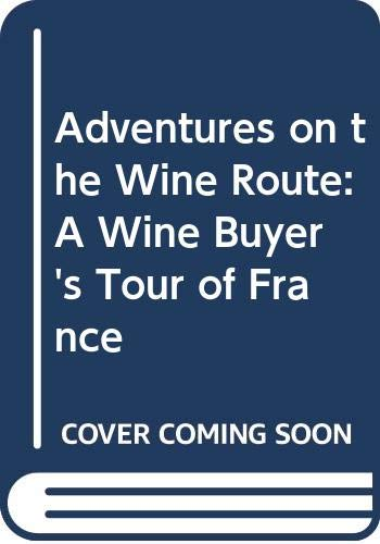 9780374534844: Adventures on the Wine Route: A Wine Buyer's Tour of France
