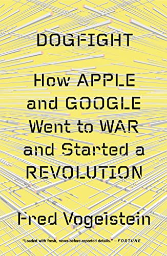 9780374534899: Dogfight: How Apple and Google Went to War and Started a Revolution