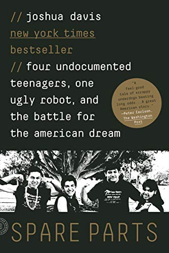 9780374534981: Spare Parts: Four Undocumented Teenagers, One Ugly Robot, and the Battle for the American Dream