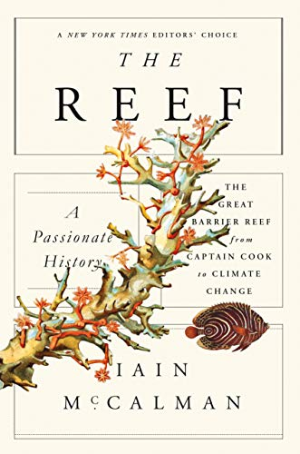 9780374535346: The Reef: A Passionate History: The Great Barrier Reef from Captain Cook to Climate Change