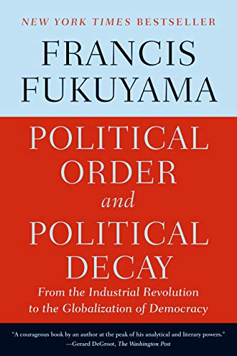9780374535629: Political Order and Political Decay: From the Industrial Revolution to the Globalization of Democracy