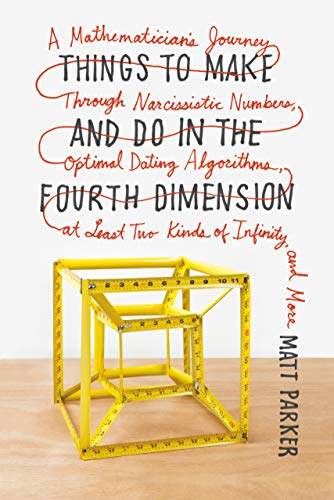 9780374535636: Things to Make and Do in the Fourth Dimension: A Mathematician's Journey Through Narcissistic Numbers, Optimal Dating Algorithms, at Least Two Kinds o