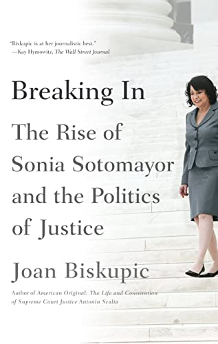 9780374535667: Breaking In: The Rise of Sonia Sotomayor and the Politics of Justice