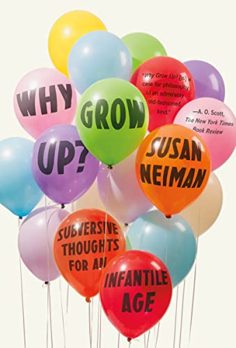 9780374536145: Why Grow Up?: Subversive Thoughts for an Infantile Age