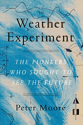 9780374536206: The Weather Experiment: The Pioneers Who Sought to See the Future
