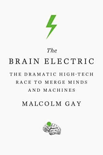 9780374536411: The Brain Electric: The Dramatic High-Tech Race to Merge Minds and Machines