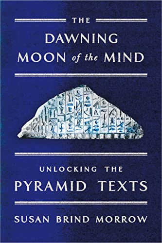 9780374536541: The Dawning Moon of the Mind: Unlocking the Pyramid Texts