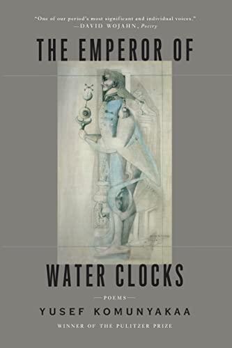 The Emperor of Water Clocks: Poems: Yusef Komunyakaa