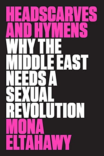 9780374536657: Headscarves and Hymens: Why the Middle East Needs a Sexual Revolution
