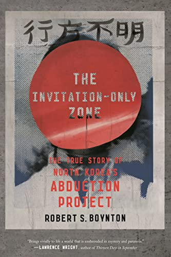 9780374536725: The Invitation-Only Zone: The True Story of North Korea's Abduction Project