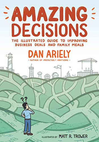 9780374536749: Amazing Decisions: The Illustrated Guide to Improving Business Deals and Family Meals
