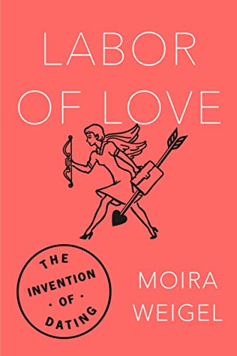 9780374536954: Labor of Love: The Invention of Dating