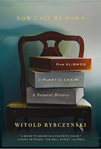 9780374537036: Now I Sit Me Down: From Klismos to Plastic Chair: A Natural History