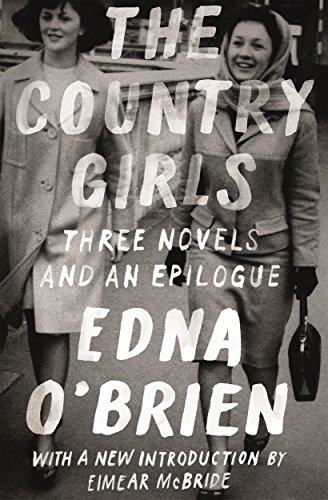 9780374537357: The Country Girls: Three Novels and an Epilogue: (The Country Girl; The Lonely Girl; Girls in Their Married Bliss; Epilogue) (FSG Classics)