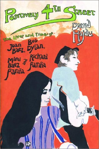 9780374701437: Positively 4th Street: The Lives and Times of Joan Baez, Bob Dylan, Mimi Baez Farina and Richard Farina