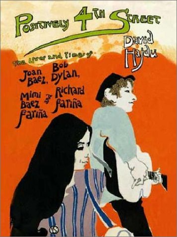 9780374701475: Positively 4th Street - The Lives And Times Of Joan Baez, Bob Dylan, Mim Baez Farina And Richard Farina