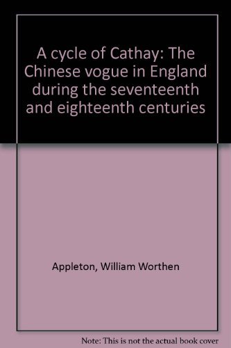 A Cycle of Cathay: The Chinese Vogue in England during the Seventeenth and Eighteenth Centuries: ...