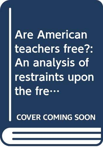 9780374904920: Are American teachers free?: An analysis of restraints upon the freedom of teaching in American schools,