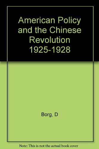 9780374907983: American Policy and the Chinese Revolution, 1925-1928