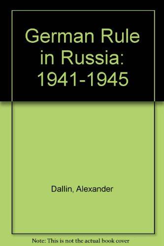 German Rule in Russia: 1941-1945: Alexander Dallin