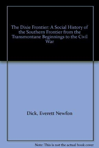 9780374921576: The Dixie Frontier: A Social History of the Southern Frontier from the Transmontane Beginnings to the Civil War