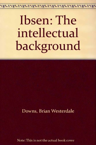 Ibsen: The intellectual background: Downs, Brian Westerdale