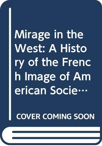 9780374924898: Mirage in the West: A History of the French Image of American Society to 1815