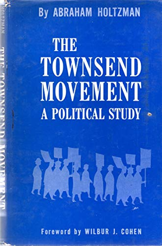 The Townsend movement: A political study: Holtzman, Abraham