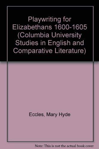 9780374940812: Playwriting for Elizabethans 1600-1605 (Columbia University Studies in English and Comparative Literature)