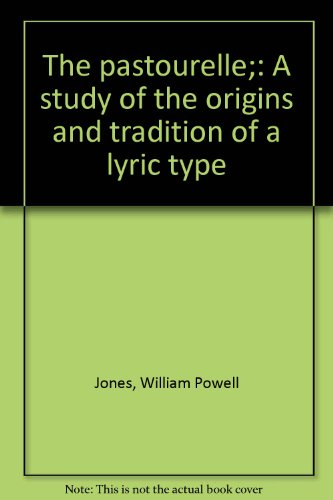 The pastourelle;: A study of the origins and tradition of a lyric type Jones, William Powell