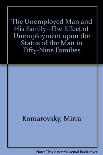9780374946210: The Unemployed Man and His Family--The Effect of Unemployment upon the Status of the Man in Fifty-Nine Families