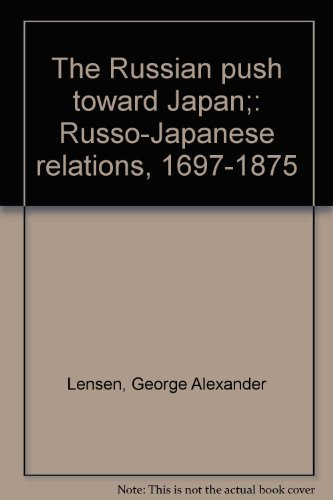 The Russian Push Toward Japan: Russo-Japanese Relations, 1697-1875: Lenson, George Alexander