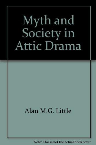 Myth and Society in Attic Drama: Little, Alan M.G.