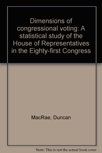 Dimensions of congressional voting: A statistical study of the House of Representatives in the ...