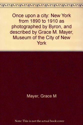 Once upon a City: New York from 1890 to 1910 as Photographed by Byron, and Described by Grace M. ...